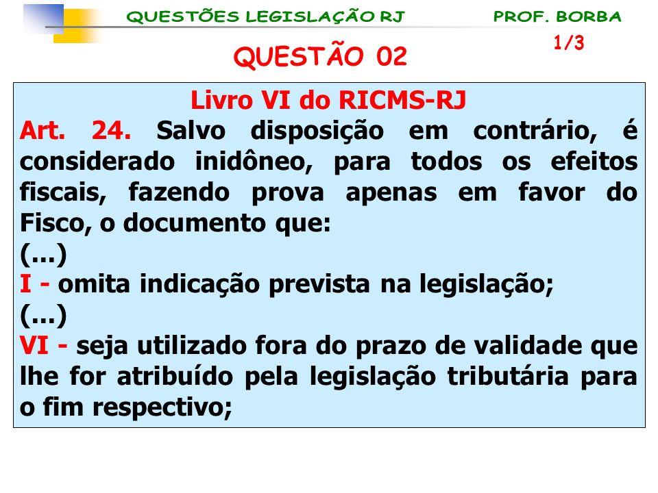 Livro VI do RICMS-RJ Art. 24. Salvo disposição em contrário, é considerado inidôneo, para todos os efeitos fiscais, fazendo prova apenas em favor do F