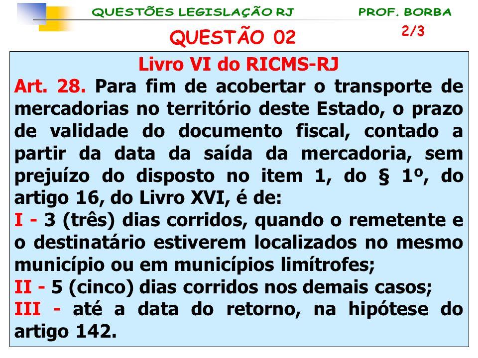 Livro VI do RICMS-RJ Art. 28. Para fim de acobertar o transporte de mercadorias no território deste Estado, o prazo de validade do documento fiscal, c