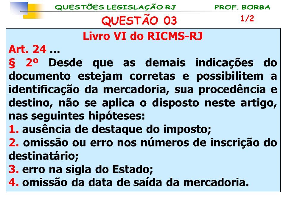 Livro VI do RICMS-RJ Art. 24... § 2º Desde que as demais indicações do documento estejam corretas e possibilitem a identificação da mercadoria, sua pr