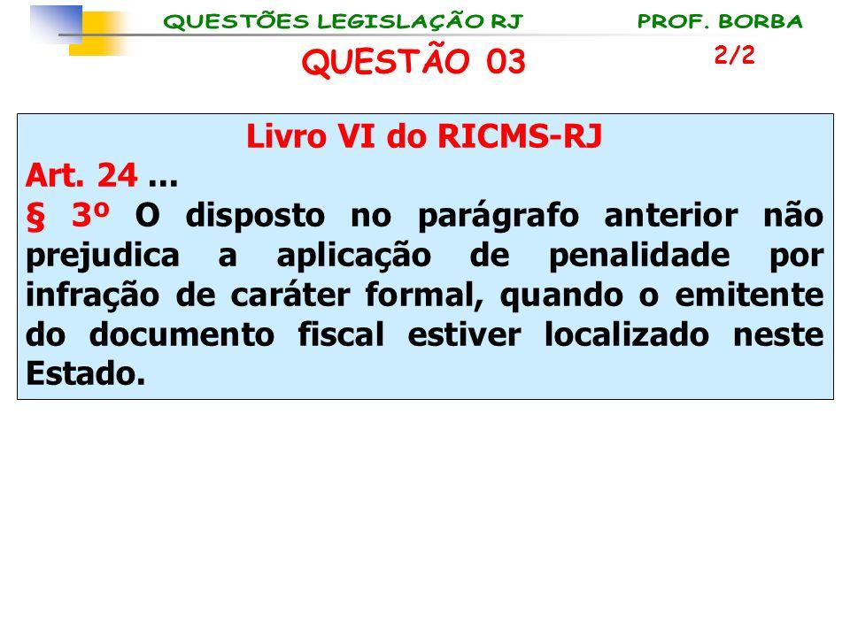 Livro VI do RICMS-RJ Art. 24... § 3º O disposto no parágrafo anterior não prejudica a aplicação de penalidade por infração de caráter formal, quando o