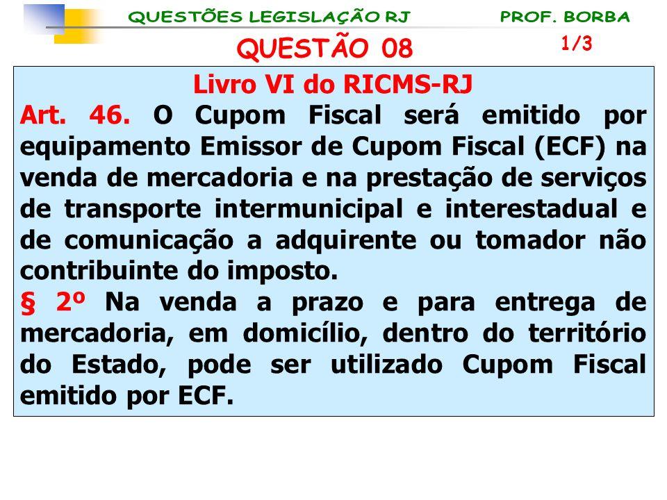Livro VI do RICMS-RJ Art. 46. O Cupom Fiscal será emitido por equipamento Emissor de Cupom Fiscal (ECF) na venda de mercadoria e na prestação de servi