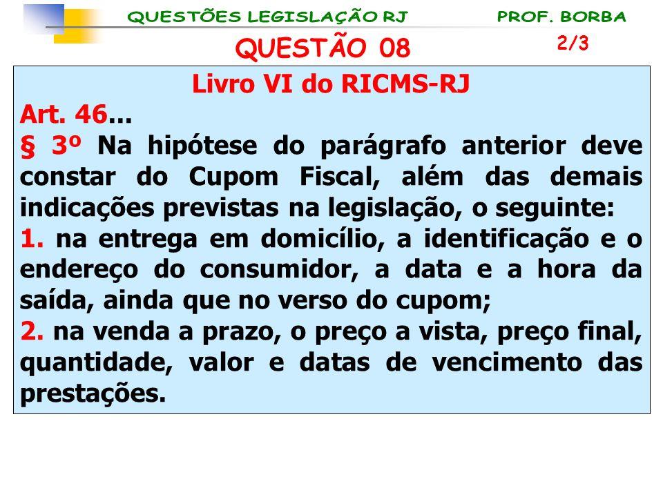 Livro VI do RICMS-RJ Art. 46... § 3º Na hipótese do parágrafo anterior deve constar do Cupom Fiscal, além das demais indicações previstas na legislaçã