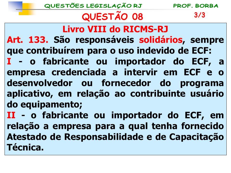 Livro VIII do RICMS-RJ Art. 133. São responsáveis solidários, sempre que contribuírem para o uso indevido de ECF: I - o fabricante ou importador do EC