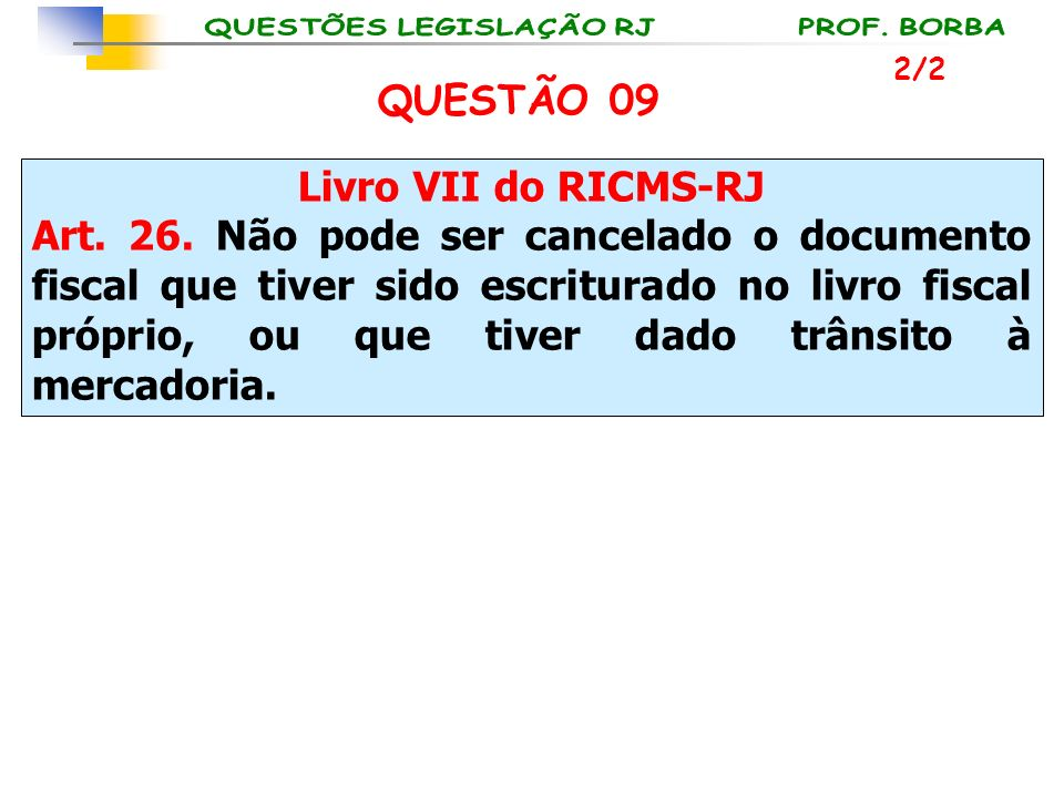 Livro VII do RICMS-RJ Art. 26. Não pode ser cancelado o documento fiscal que tiver sido escriturado no livro fiscal próprio, ou que tiver dado trânsit
