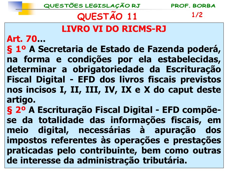LIVRO VI DO RICMS-RJ Art. 70... § 1º A Secretaria de Estado de Fazenda poderá, na forma e condições por ela estabelecidas, determinar a obrigatoriedad