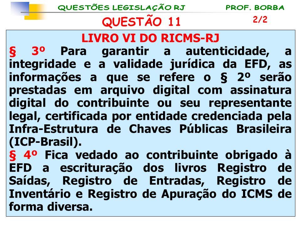 LIVRO VI DO RICMS-RJ § 3º Para garantir a autenticidade, a integridade e a validade jurídica da EFD, as informações a que se refere o § 2º serão prest