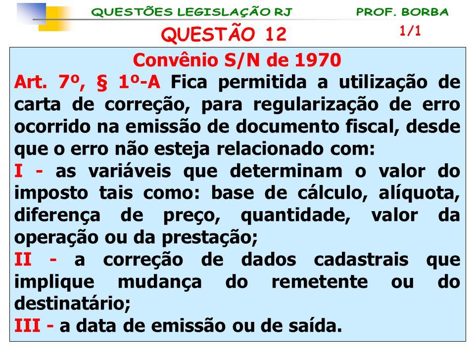 Convênio S/N de 1970 Art. 7º, § 1º-A Fica permitida a utilização de carta de correção, para regularização de erro ocorrido na emissão de documento fis