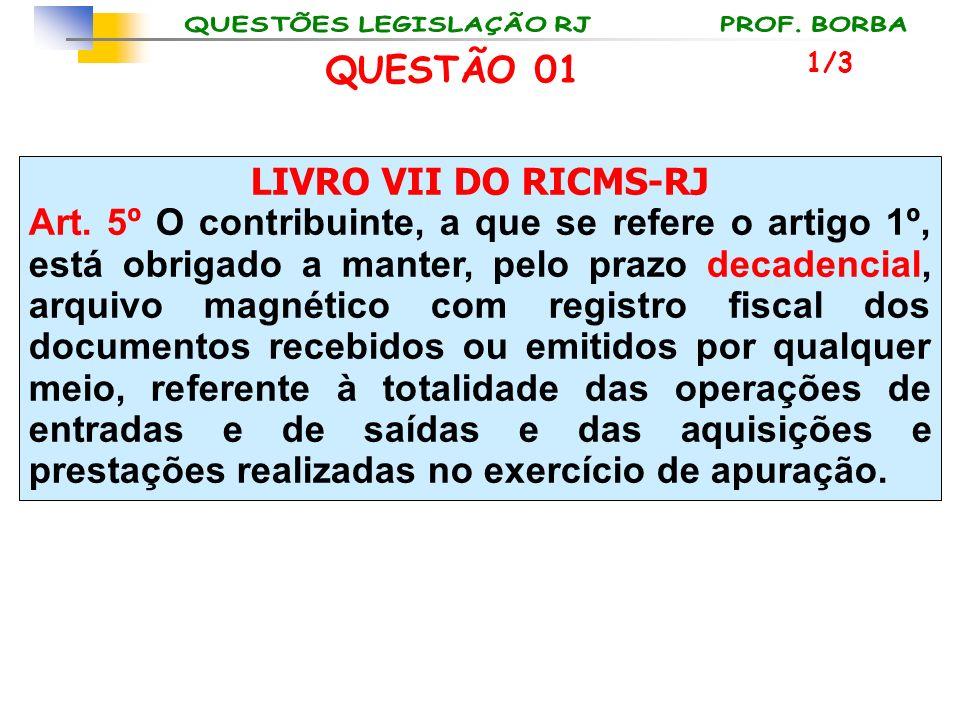 LIVRO VII DO RICMS-RJ Art. 5º O contribuinte, a que se refere o artigo 1º, está obrigado a manter, pelo prazo decadencial, arquivo magnético com regis