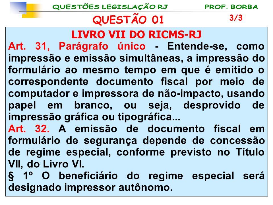 LIVRO VII DO RICMS-RJ Art. 31, Parágrafo único - Entende-se, como impressão e emissão simultâneas, a impressão do formulário ao mesmo tempo em que é e