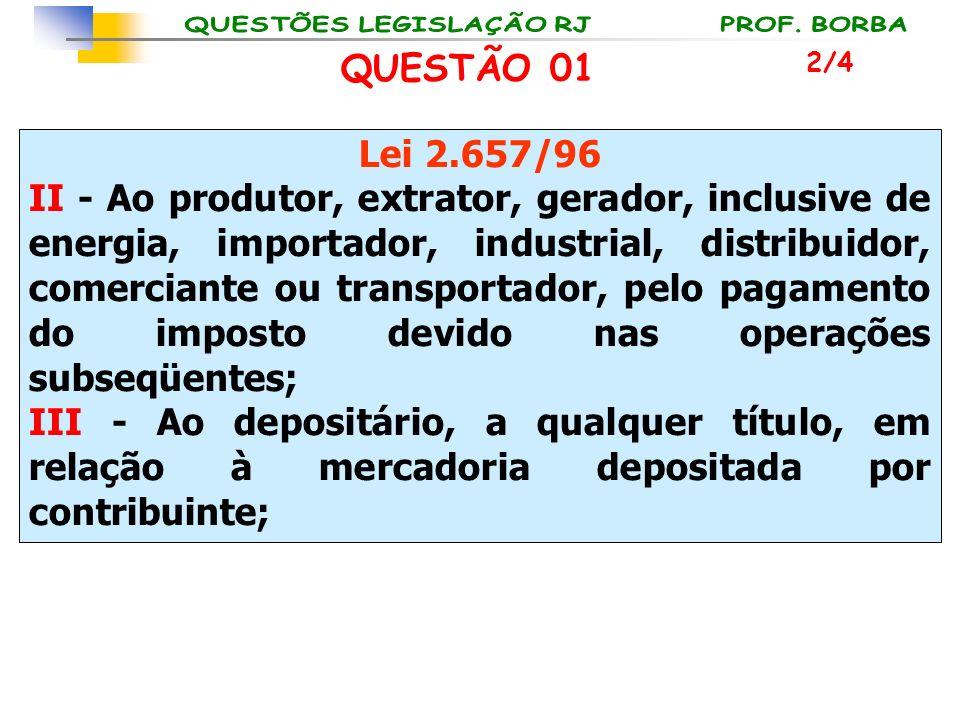 Lei 2.657/96 II - Ao produtor, extrator, gerador, inclusive de energia, importador, industrial, distribuidor, comerciante ou transportador, pelo pagam