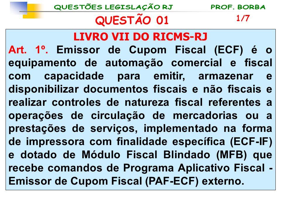 LIVRO VII DO RICMS-RJ Art. 1º. Emissor de Cupom Fiscal (ECF) é o equipamento de automação comercial e fiscal com capacidade para emitir, armazenar e d