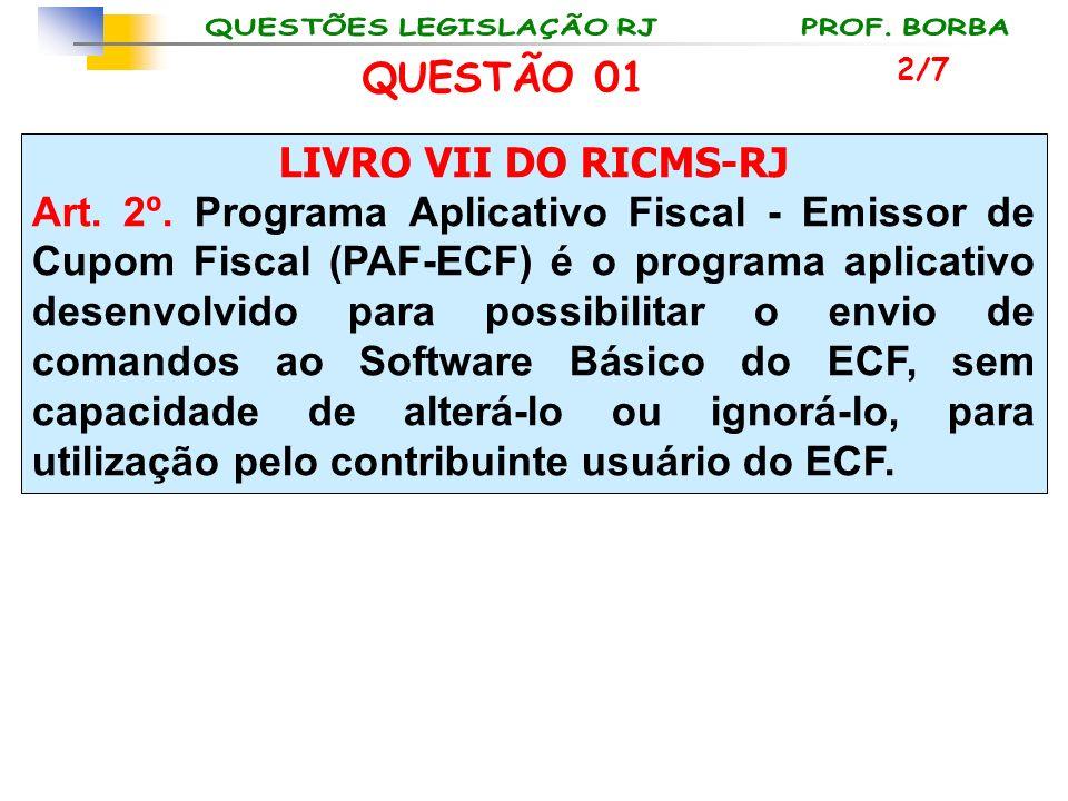 LIVRO VII DO RICMS-RJ Art. 2º. Programa Aplicativo Fiscal - Emissor de Cupom Fiscal (PAF-ECF) é o programa aplicativo desenvolvido para possibilitar o