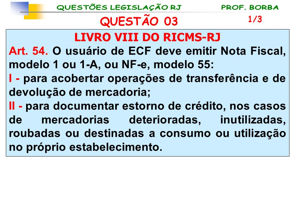 LIVRO VIII DO RICMS-RJ Art. 54. O usuário de ECF deve emitir Nota Fiscal, modelo 1 ou 1-A, ou NF-e, modelo 55: I - para acobertar operações de transfe