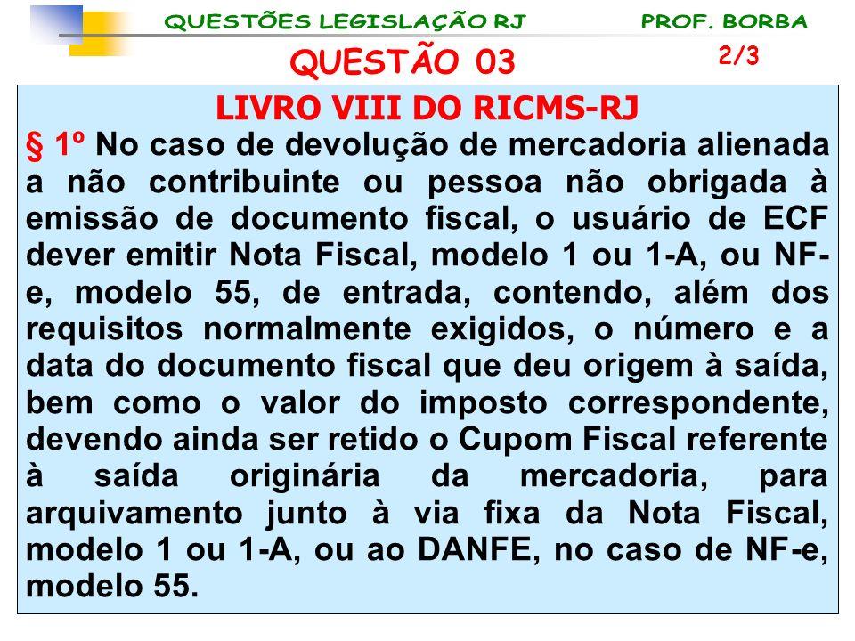 LIVRO VIII DO RICMS-RJ § 1º No caso de devolução de mercadoria alienada a não contribuinte ou pessoa não obrigada à emissão de documento fiscal, o usu