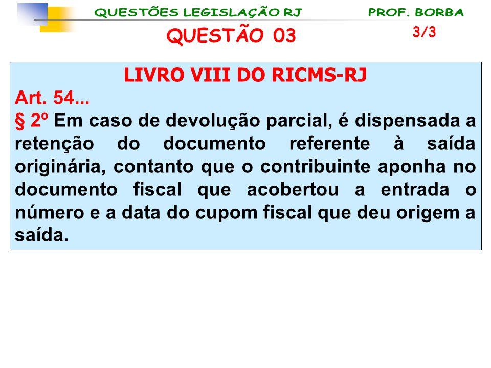 LIVRO VIII DO RICMS-RJ Art. 54... § 2º Em caso de devolução parcial, é dispensada a retenção do documento referente à saída originária, contanto que o
