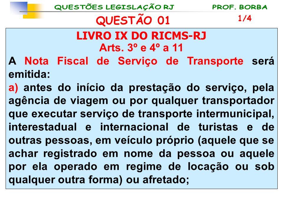 LIVRO IX DO RICMS-RJ Arts. 3º e 4º a 11 A Nota Fiscal de Serviço de Transporte será emitida: a) antes do início da prestação do serviço, pela agência