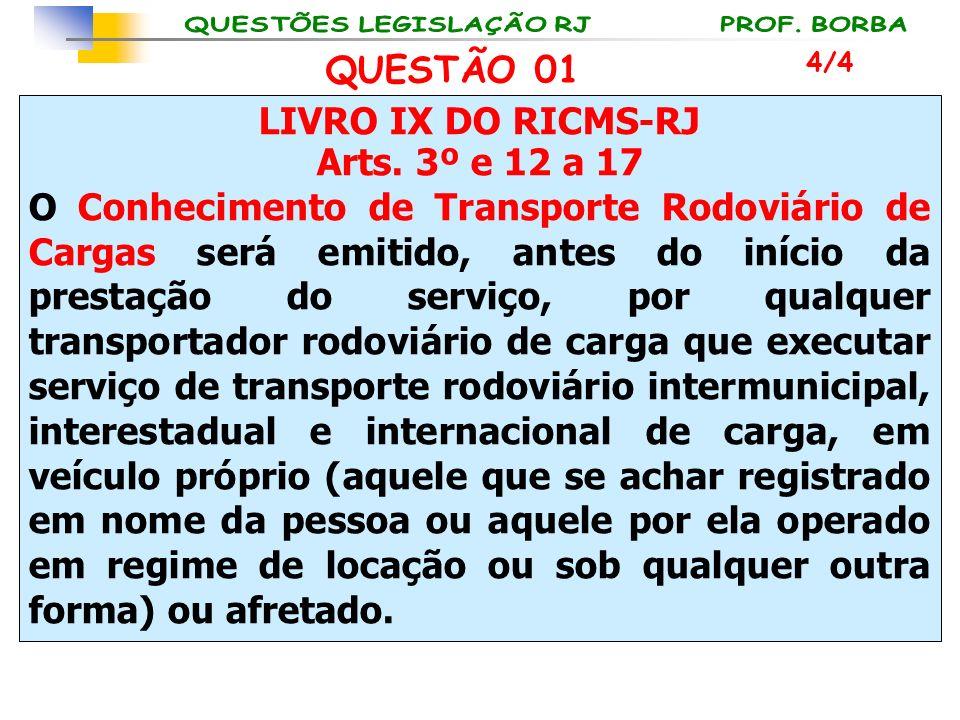 LIVRO IX DO RICMS-RJ Arts. 3º e 12 a 17 O Conhecimento de Transporte Rodoviário de Cargas será emitido, antes do início da prestação do serviço, por q