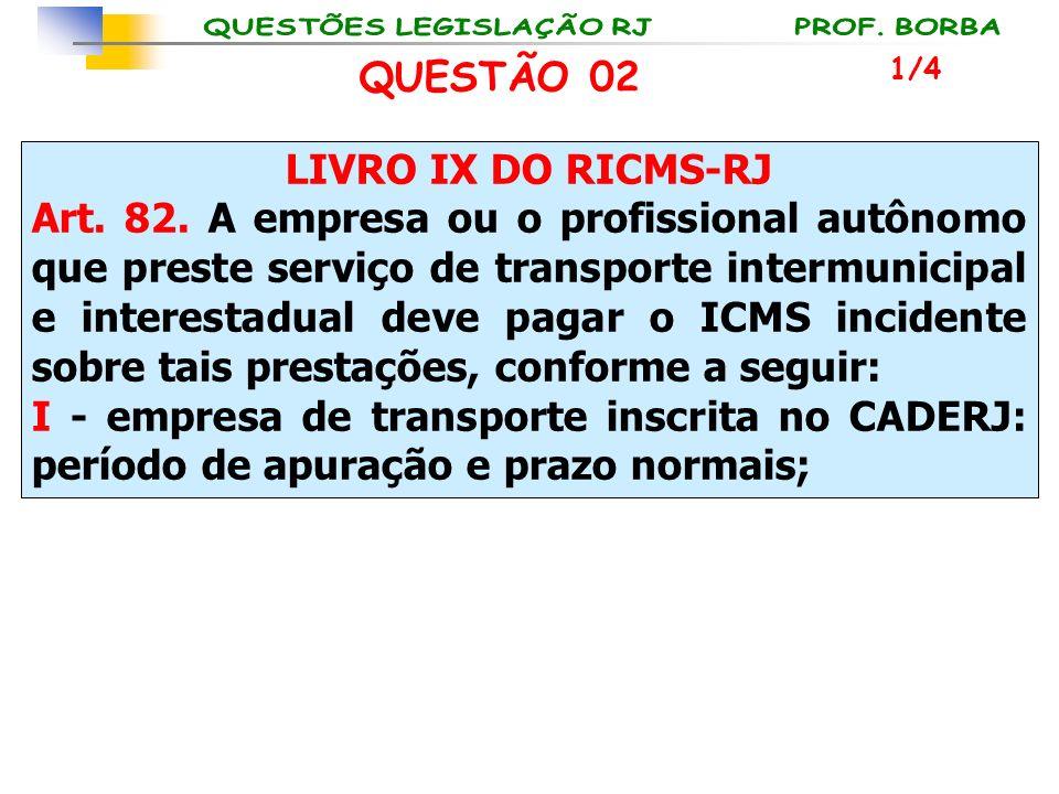 LIVRO IX DO RICMS-RJ Art. 82. A empresa ou o profissional autônomo que preste serviço de transporte intermunicipal e interestadual deve pagar o ICMS i