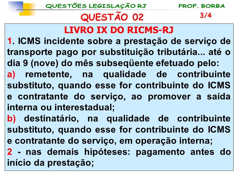 LIVRO IX DO RICMS-RJ 1. ICMS incidente sobre a prestação de serviço de transporte pago por substituição tributária... até o dia 9 (nove) do mês subseq