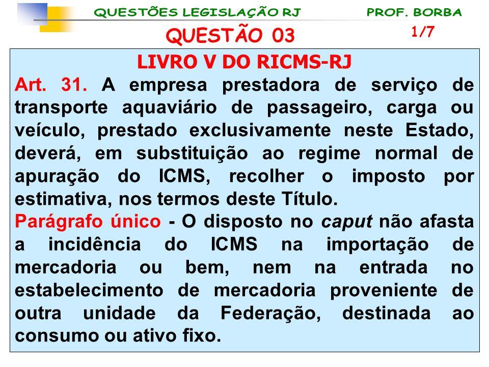 LIVRO V DO RICMS-RJ Art. 31. A empresa prestadora de serviço de transporte aquaviário de passageiro, carga ou veículo, prestado exclusivamente neste E