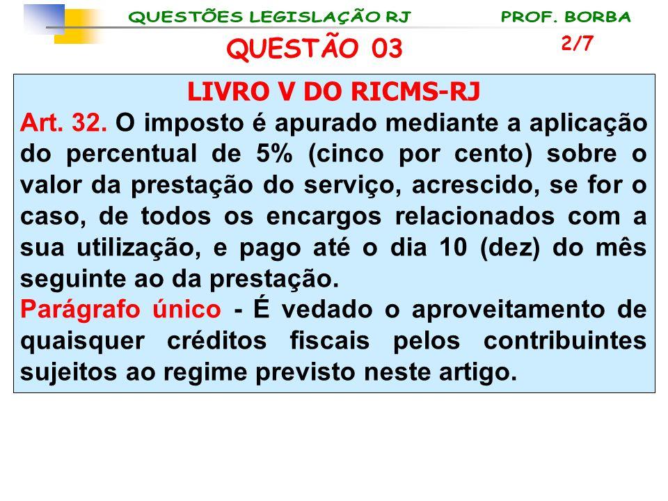 LIVRO V DO RICMS-RJ Art. 32. O imposto é apurado mediante a aplicação do percentual de 5% (cinco por cento) sobre o valor da prestação do serviço, acr