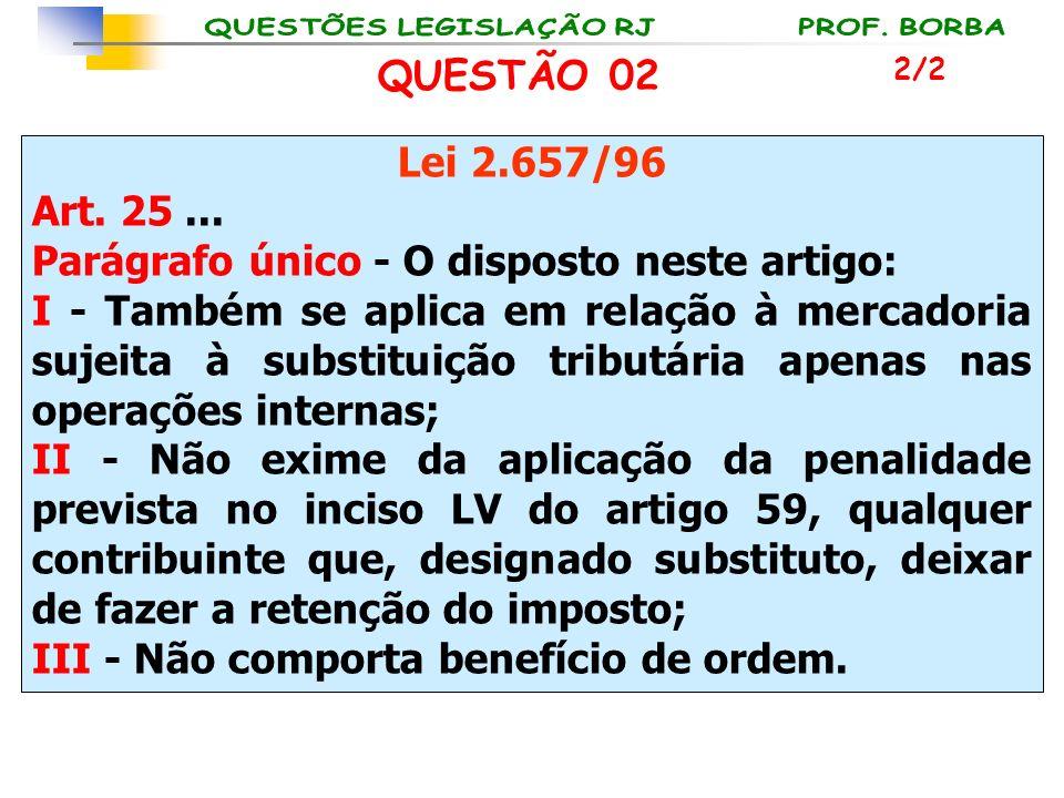 Lei 2.657/96 Art. 25... Parágrafo único - O disposto neste artigo: I - Também se aplica em relação à mercadoria sujeita à substituição tributária apen