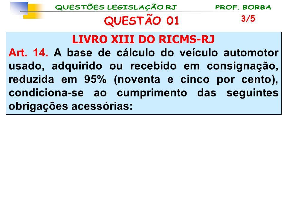 LIVRO XIII DO RICMS-RJ Art. 14. A base de cálculo do veículo automotor usado, adquirido ou recebido em consignação, reduzida em 95% (noventa e cinco p
