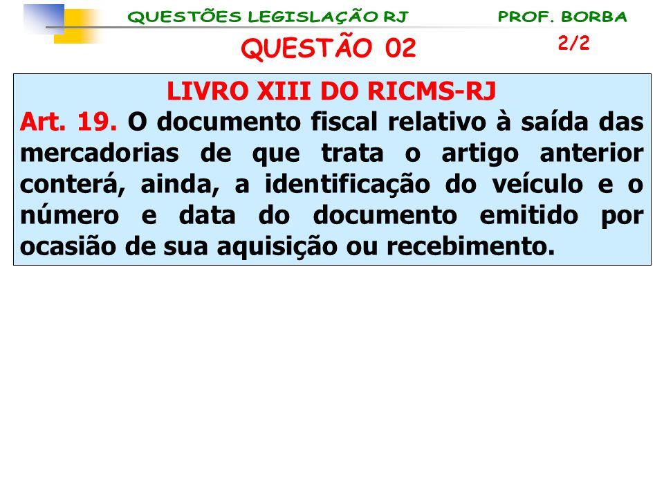 LIVRO XIII DO RICMS-RJ Art. 19. O documento fiscal relativo à saída das mercadorias de que trata o artigo anterior conterá, ainda, a identificação do