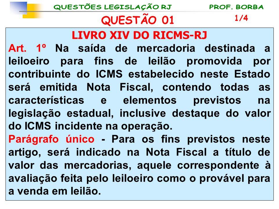 LIVRO XIV DO RICMS-RJ Art. 1º Na saída de mercadoria destinada a leiloeiro para fins de leilão promovida por contribuinte do ICMS estabelecido neste E
