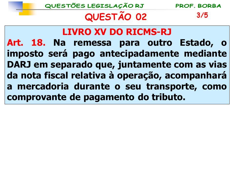 LIVRO XV DO RICMS-RJ Art. 18. Na remessa para outro Estado, o imposto será pago antecipadamente mediante DARJ em separado que, juntamente com as vias