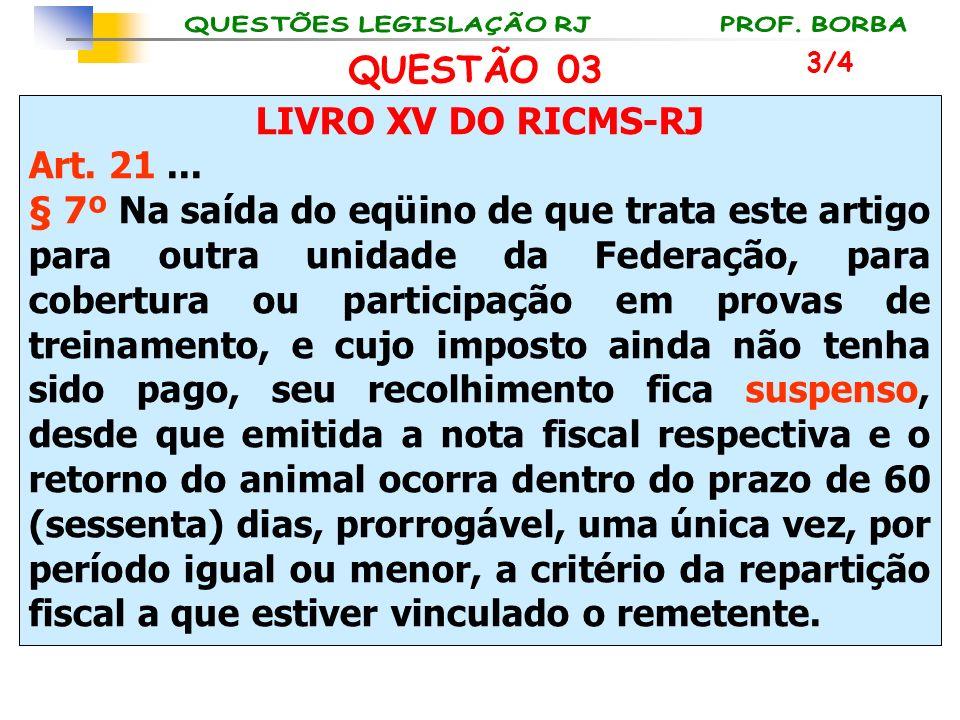 LIVRO XV DO RICMS-RJ Art. 21... § 7º Na saída do eqüino de que trata este artigo para outra unidade da Federação, para cobertura ou participação em pr