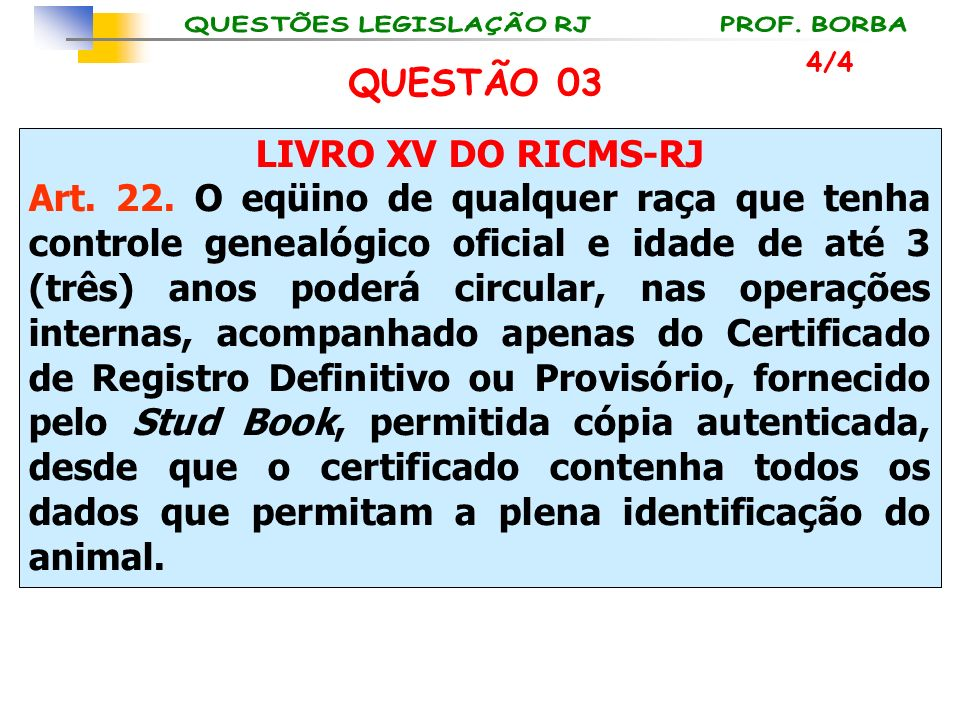 LIVRO XV DO RICMS-RJ Art. 22. O eqüino de qualquer raça que tenha controle genealógico oficial e idade de até 3 (três) anos poderá circular, nas opera