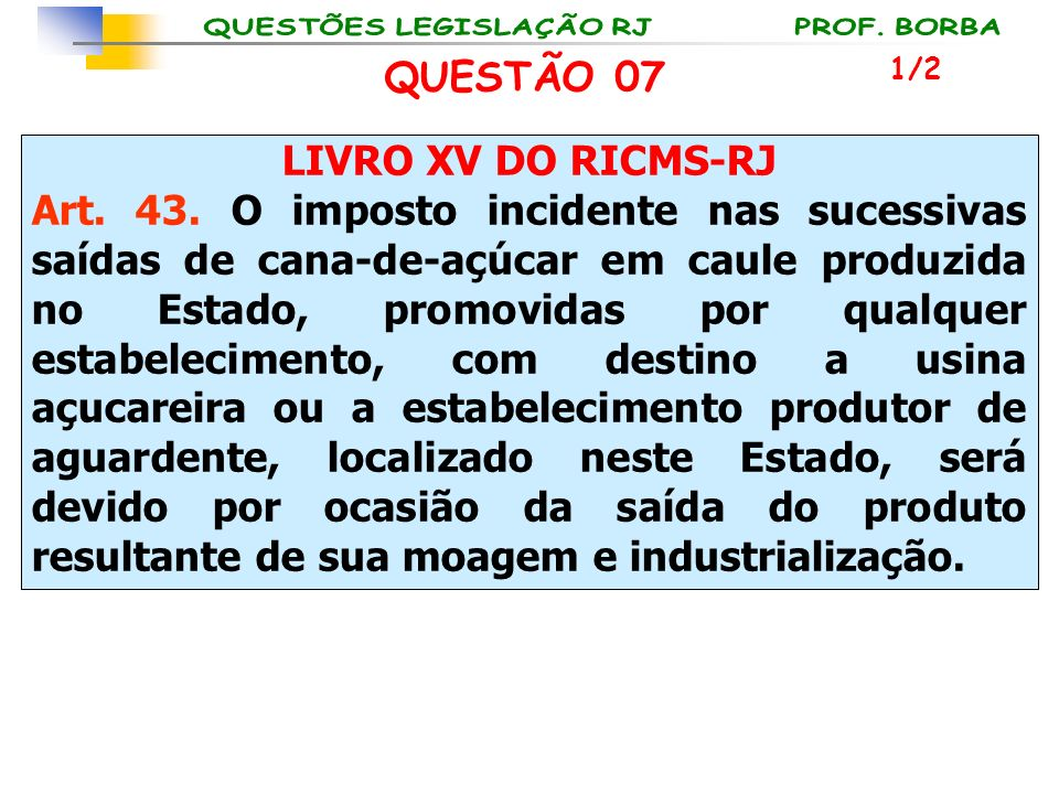 LIVRO XV DO RICMS-RJ Art. 43. O imposto incidente nas sucessivas saídas de cana-de-açúcar em caule produzida no Estado, promovidas por qualquer estabe
