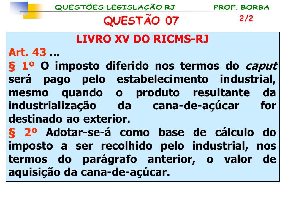 LIVRO XV DO RICMS-RJ Art. 43... § 1º O imposto diferido nos termos do caput será pago pelo estabelecimento industrial, mesmo quando o produto resultan