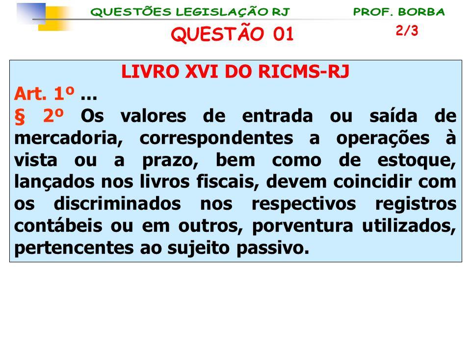 LIVRO XVI DO RICMS-RJ Art. 1º... § 2º Os valores de entrada ou saída de mercadoria, correspondentes a operações à vista ou a prazo, bem como de estoqu