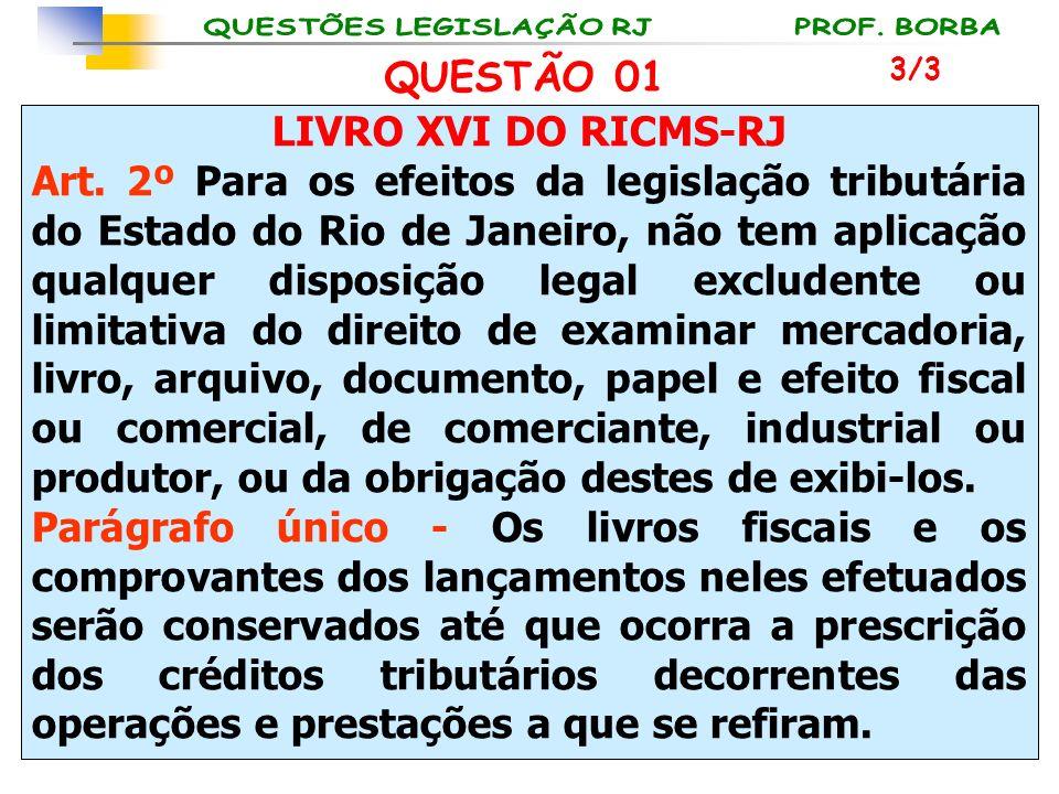 LIVRO XVI DO RICMS-RJ Art. 2º Para os efeitos da legislação tributária do Estado do Rio de Janeiro, não tem aplicação qualquer disposição legal exclud