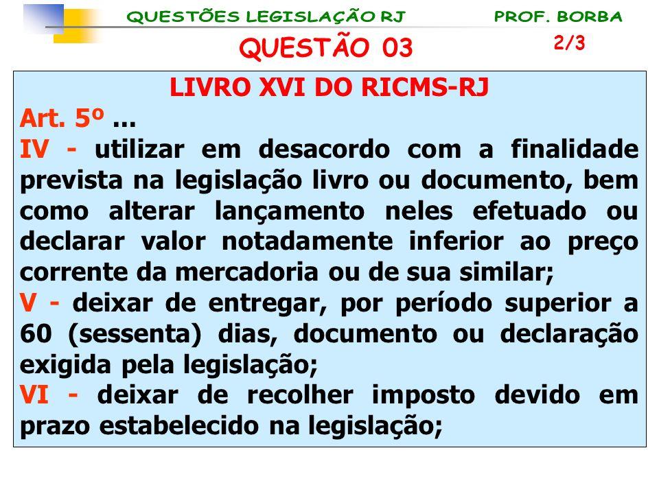 LIVRO XVI DO RICMS-RJ Art. 5º... IV - utilizar em desacordo com a finalidade prevista na legislação livro ou documento, bem como alterar lançamento ne
