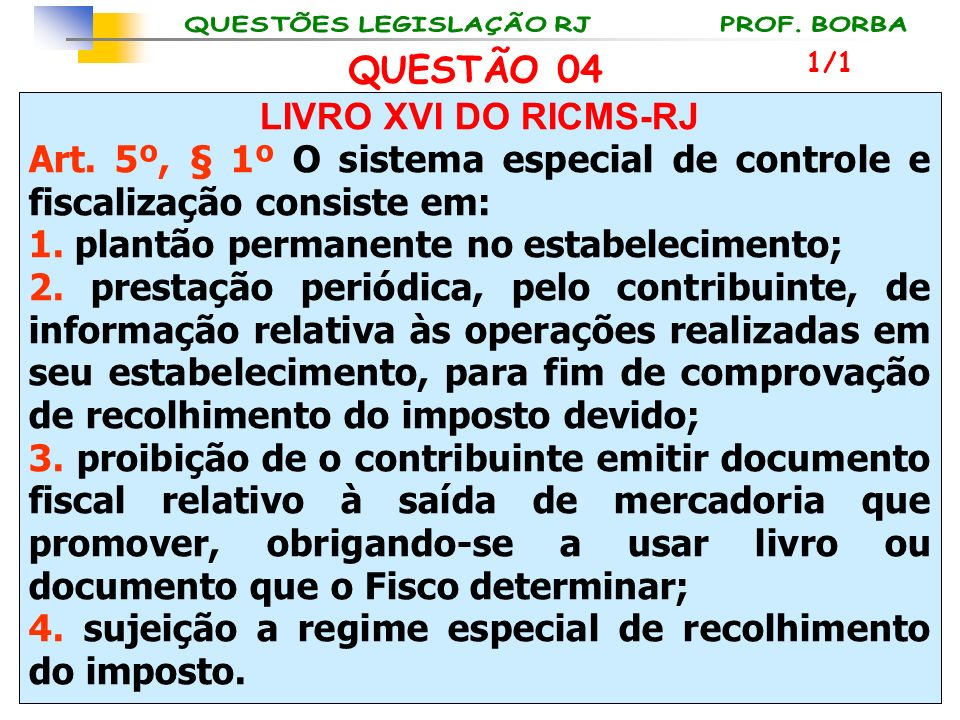 LIVRO XVI DO RICMS-RJ Art. 5º, § 1º O sistema especial de controle e fiscalização consiste em: 1. plantão permanente no estabelecimento; 2. prestação