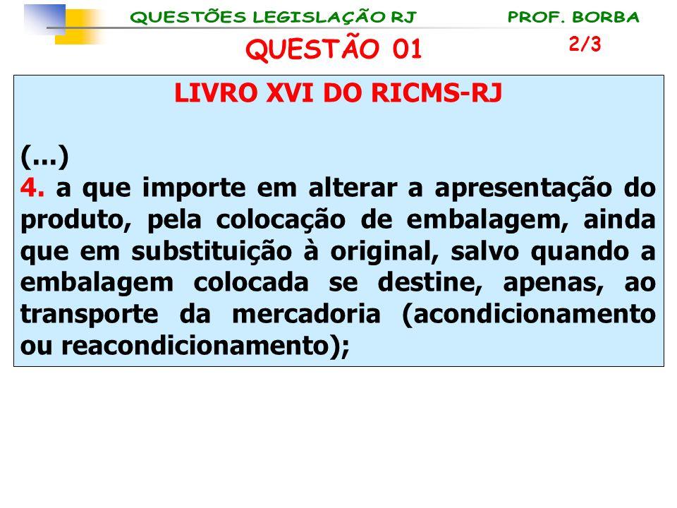 LIVRO XVI DO RICMS-RJ (...) 4. a que importe em alterar a apresentação do produto, pela colocação de embalagem, ainda que em substituição à original,