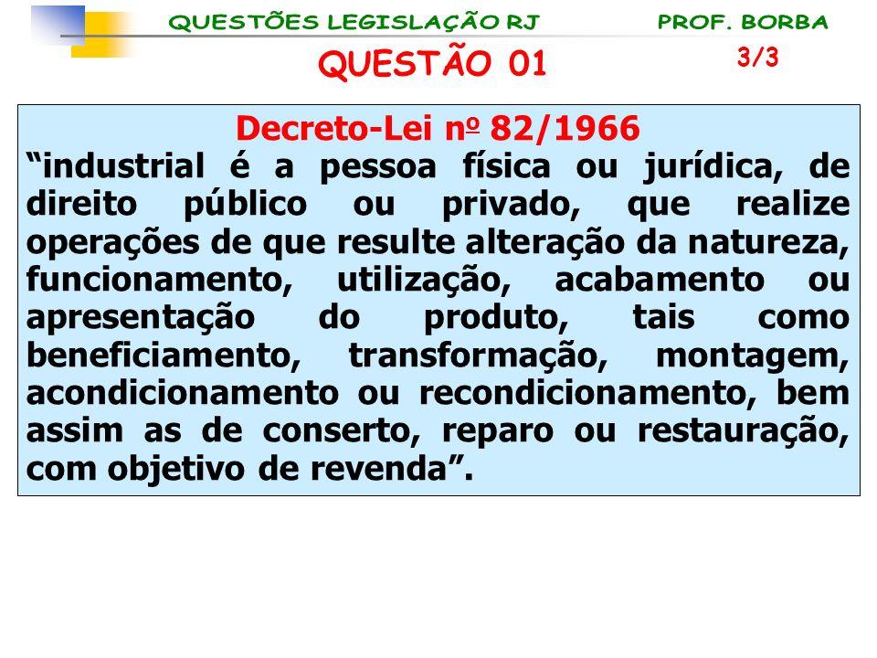 Decreto-Lei n o 82/1966 industrial é a pessoa física ou jurídica, de direito público ou privado, que realize operações de que resulte alteração da nat