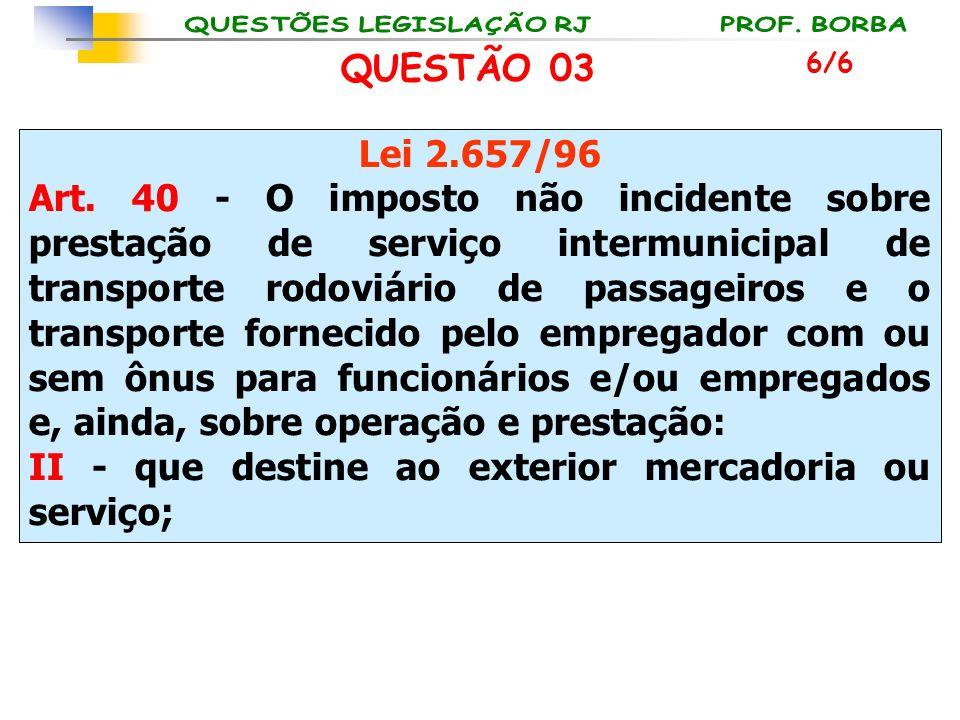Lei 2.657/96 Art. 40 - O imposto não incidente sobre prestação de serviço intermunicipal de transporte rodoviário de passageiros e o transporte fornec