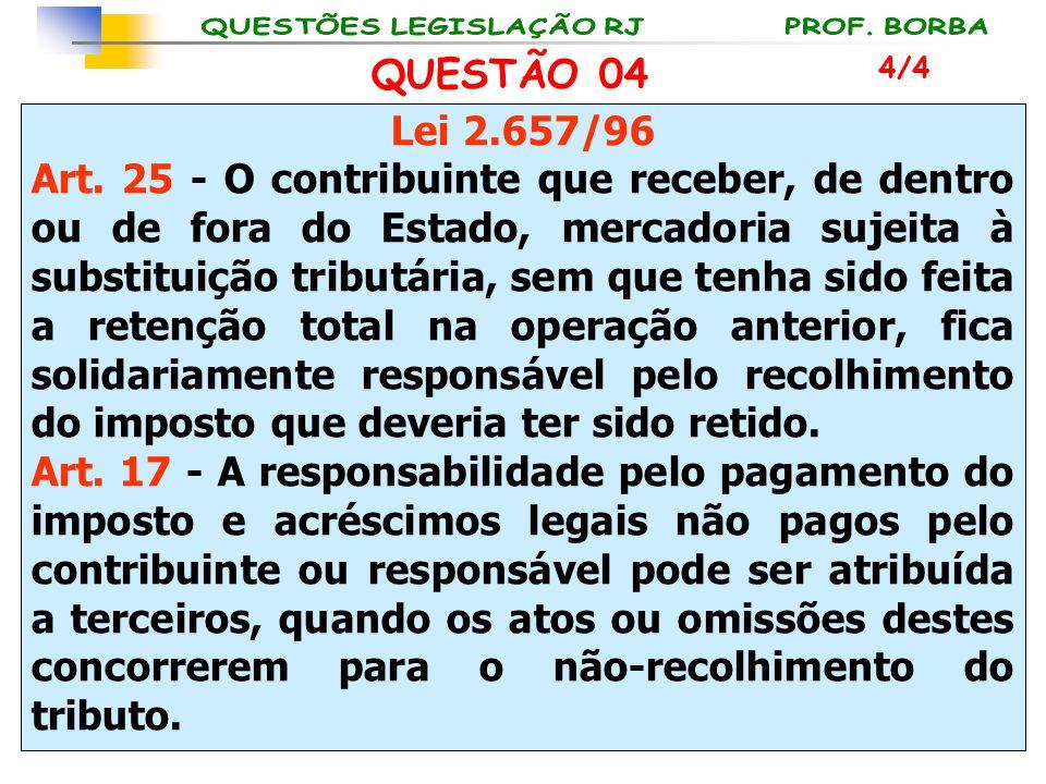 Lei 2.657/96 Art. 25 - O contribuinte que receber, de dentro ou de fora do Estado, mercadoria sujeita à substituição tributária, sem que tenha sido fe