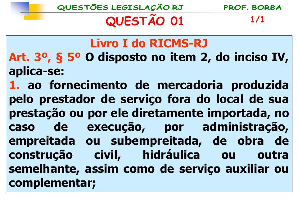 Livro I do RICMS-RJ Art. 3º, § 5º O disposto no item 2, do inciso IV, aplica-se: 1. ao fornecimento de mercadoria produzida pelo prestador de serviço