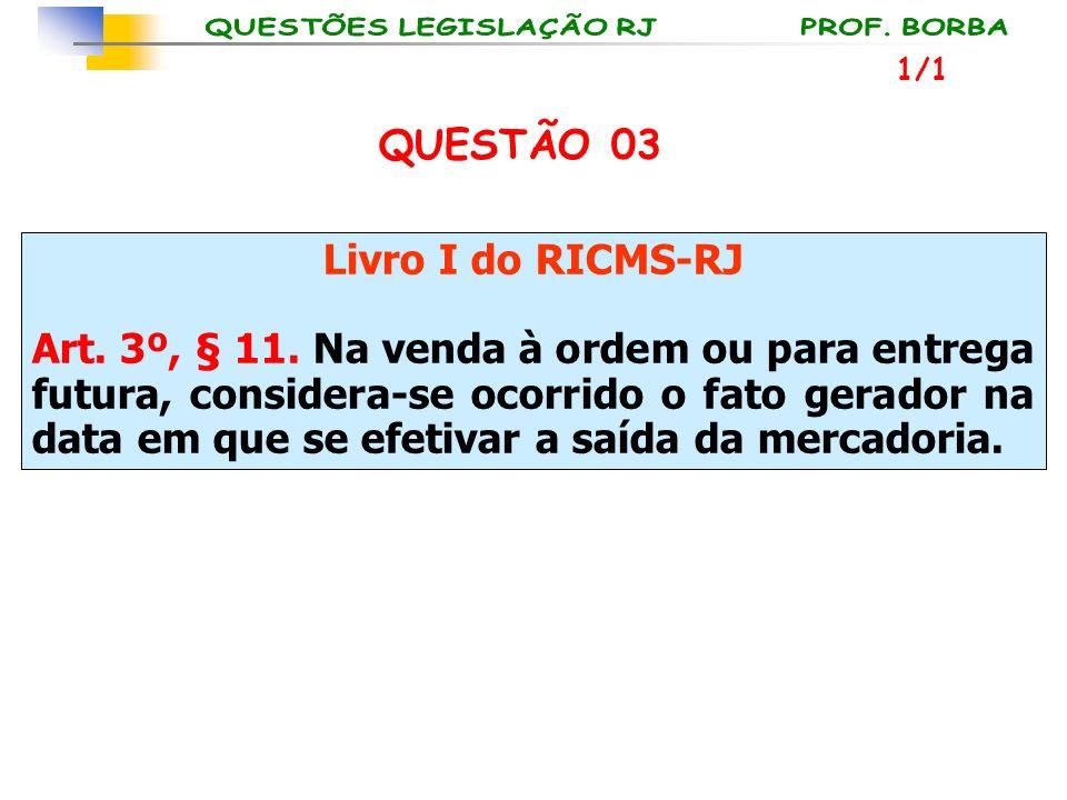 Livro I do RICMS-RJ Art. 3º, § 11. Na venda à ordem ou para entrega futura, considera-se ocorrido o fato gerador na data em que se efetivar a saída da