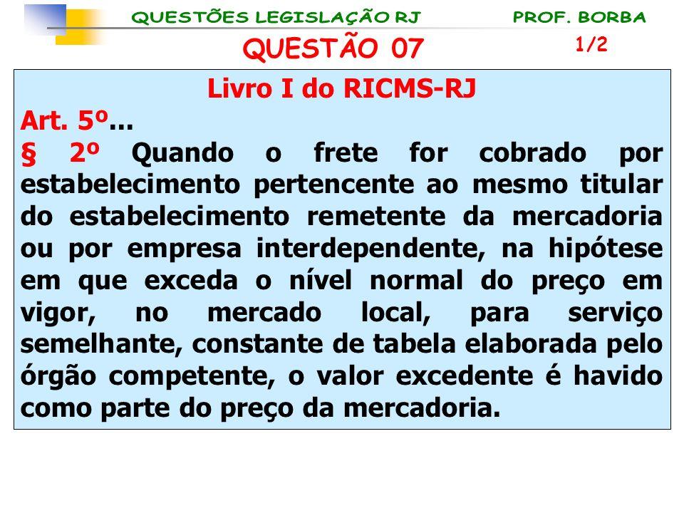 Livro I do RICMS-RJ Art. 5º... § 2º Quando o frete for cobrado por estabelecimento pertencente ao mesmo titular do estabelecimento remetente da mercad