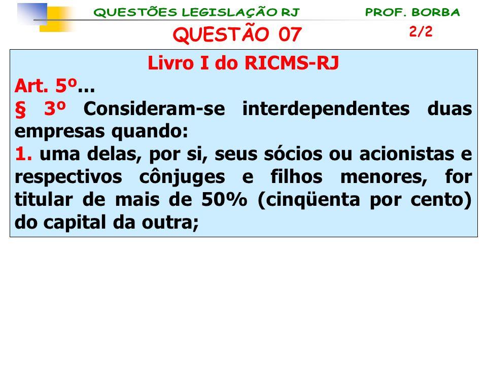 Livro I do RICMS-RJ Art. 5º... § 3º Consideram-se interdependentes duas empresas quando: 1. uma delas, por si, seus sócios ou acionistas e respectivos