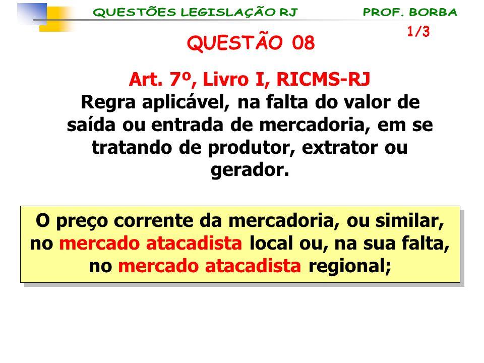 1/3 QUESTÃO 08 O preço corrente da mercadoria, ou similar, no mercado atacadista local ou, na sua falta, no mercado atacadista regional; Art. 7º, Livr