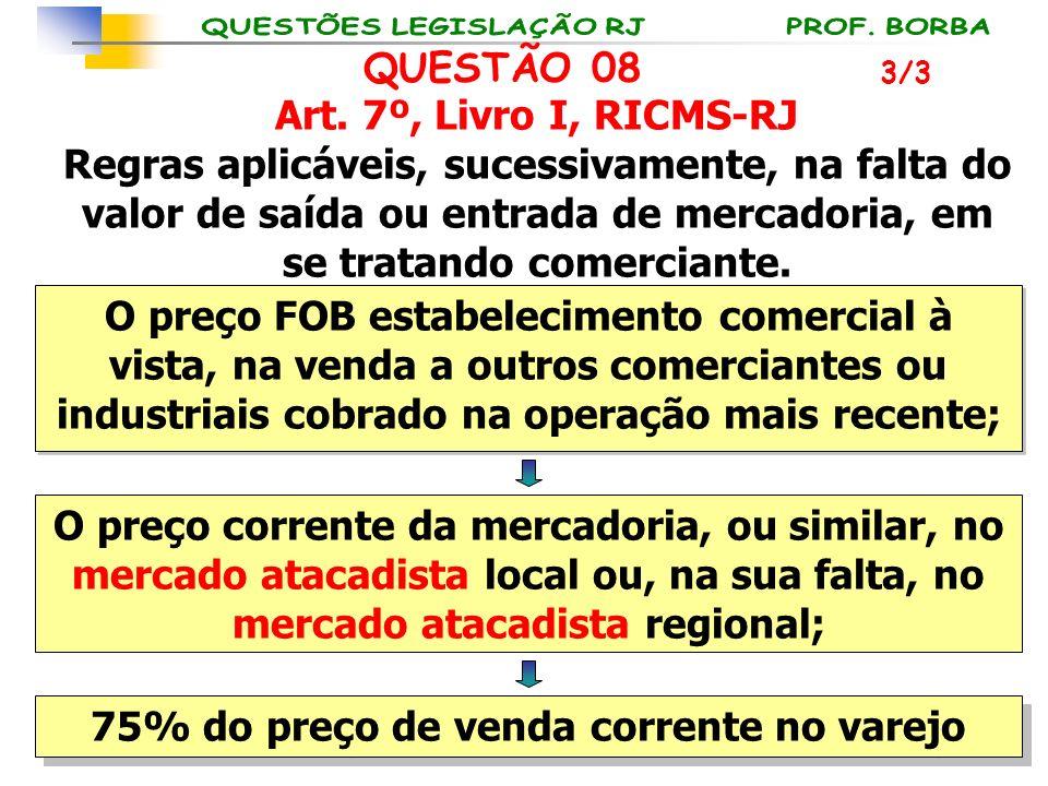Art. 7º, Livro I, RICMS-RJ Regras aplicáveis, sucessivamente, na falta do valor de saída ou entrada de mercadoria, em se tratando comerciante. O preço