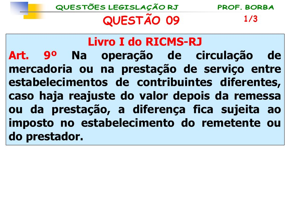 Livro I do RICMS-RJ Art. 9º Na operação de circulação de mercadoria ou na prestação de serviço entre estabelecimentos de contribuintes diferentes, cas