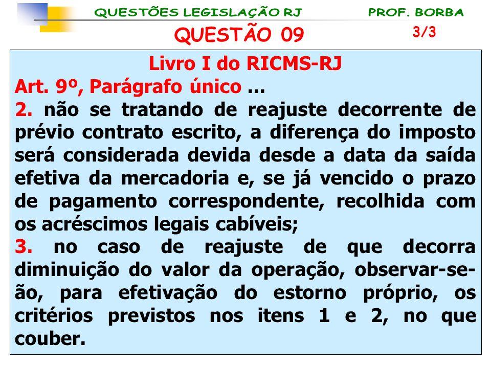 Livro I do RICMS-RJ Art. 9º, Parágrafo único... 2. não se tratando de reajuste decorrente de prévio contrato escrito, a diferença do imposto será cons